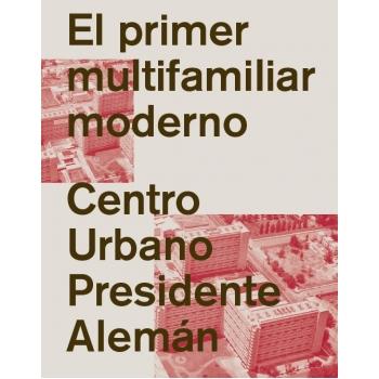 El primer multifamiliar moderno. Centro Urbano Presidente Alemán