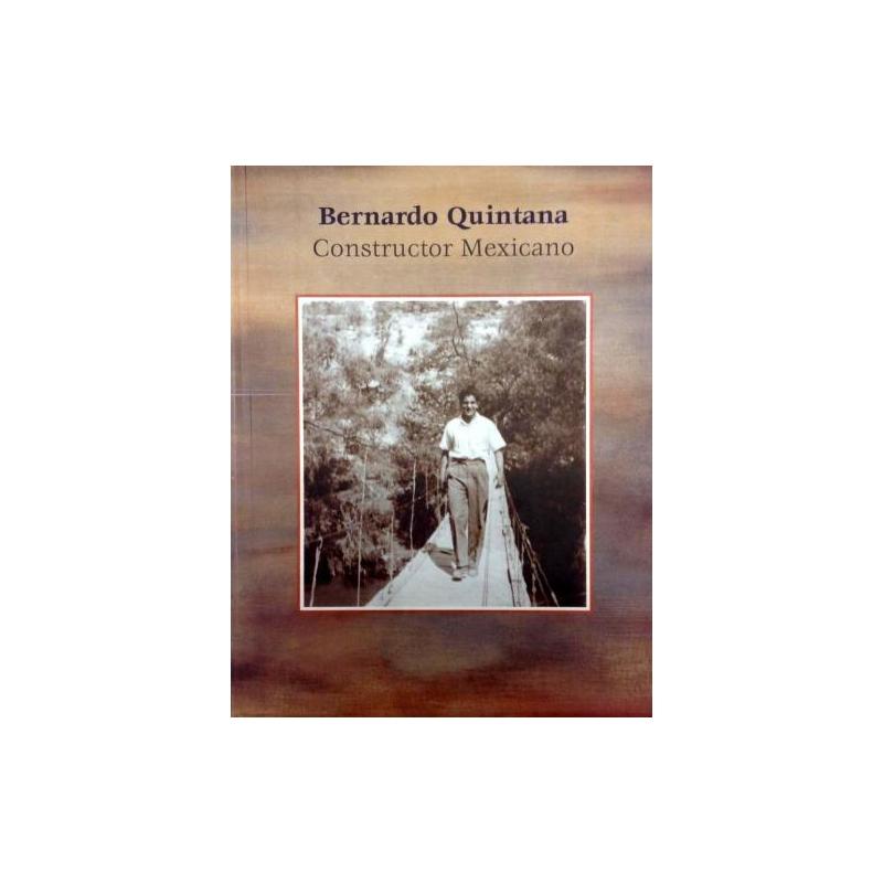 Bernardo Quintana. Constructor Mexicano