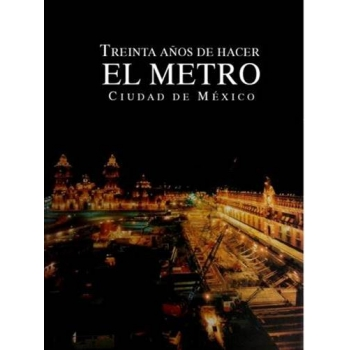 Treinta Años de hacer El Metro Ciudad de México