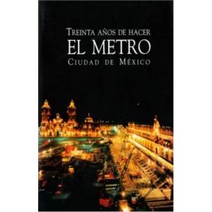 Treinta Años de Hacer el Metro. Ciudad de México (Digital)