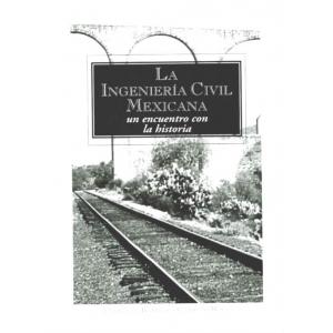 La Ingeniería Civil Mexicana. Un encuentro con la historia (Digital)