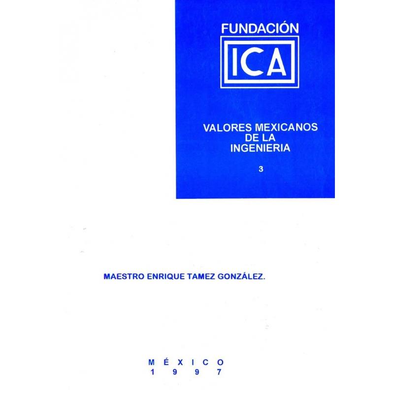 Valores Mexicanos de la Ingeniería 3 - Mtro. Enrique Tamez González (Digital)