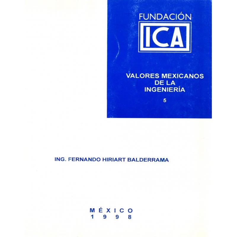 Valores Mexicanos de la Ingeniería 5 - Ing. Fernando Hiriart Balderrama (Digital)